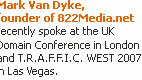 Mark Van Dyke, founder of 822Media, Inc. recently spoke at DN Journal's UK Domain Conference in London and T.R.A.F.F.I.C. WEST 2007 in Las Vegas.