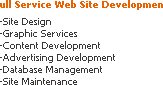 Site Design, Graphic Services, content development, advertising development, database management, site maintenence